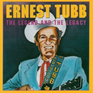 Ernest Tubb - The Legend and The Legacy
